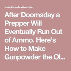After Doomsday a Prepper Will Eventually Run Out of Ammo. Here's How to Make Gunpowder the Old Fashioned Way. - Die Hard Survivor