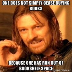 "#Boromir measures exactly the nature of the #tsundoku problematic: ""One does not simply cease buying #books because one has run out of bookshelf space"" 