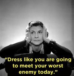 GIRLBOSS ICON: We love this inspirational quote, Dress like you are going to meet your worst enemy today - Coco Chanel