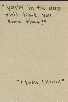 """""""Você está muito profundo desta vez, você sabe disso?"""" """"Eu sei, eu sei."""""""