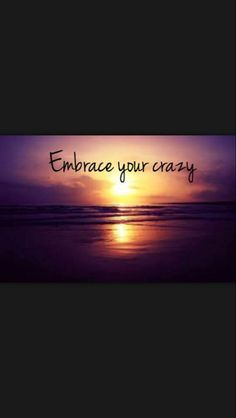 Embrace your crazy