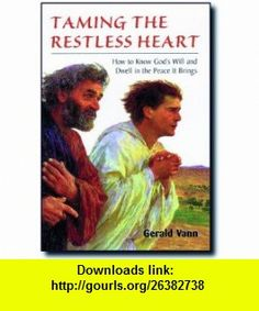 Taming the Restless Heart How to Know Gods Will and Dwell in the Peace It Brings (9781928832034) Gerald Vann , ISBN-10: 1928832032  , ISBN-13: 978-1928832034 ,  , tutorials , pdf , ebook , torrent , downloads , rapidshare , filesonic , hotfile , megaupload , fileserve