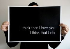 Poster Typography Print - I Think that I Love You 14 x 11 inches Black and White. $25.00, via Etsy.