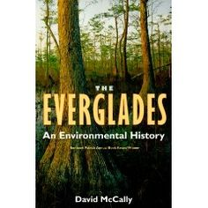 The Everglades: An Environmental History by David McCally