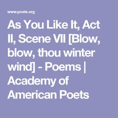 As You Like It, Act II, Scene VII [Blow, blow, thou winter wind] - Poems | Academy of American Poets