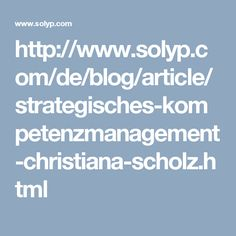 http://www.solyp.com/de/blog/article/strategisches-kompetenzmanagement-christiana-scholz.html
