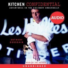 kitchen confidential anthony bourdain | Kitchen Confidential: Adventures in the Culinary Underbelly