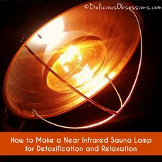 How to Make a Near Infrared Sauna Lamp for Detoxification and Relaxation // deliciousobsessions.com