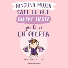 Ninguna mujer sabe lo que quiere...hasta que lo ve en oferta!  #humor #frases #divertidas #graciosas #risas #chistosas Spanish Memes, Spanish Quotes, Funny Images, Funny Photos, Mr Wonderful, Funny Phrases, Frases Humor, Strong Quotes, More Than Words