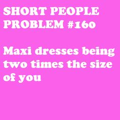 It like drags behind like a train! Short People Humor, Short People Problems, Short Girl Problems, Short Person, Thing 1, Struggle Is Real, Lol So True, Short Quotes, I Can Relate