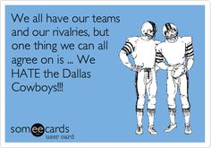 Free and Funny Encouragement Ecard: We all have our teams and our rivalries, but one thing we can all agree on is . We HATE the Dallas Cowboys! Packers Cowboys, Dallas Cowboys Quotes, Dallas Cowboys Pictures, Cowboys Memes, Denver Broncos Football, Broncos Fans, Pittsburgh Steelers, Chi Bears, Laughed Until We Cried