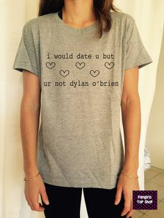 Welcome to Stupid Style shop :) For sale we have these great I would date u but ur not dylan obrien T Shirt Unisex Very popular on sites like