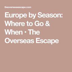 Europe by Season: Where to Go & When • The Overseas Escape