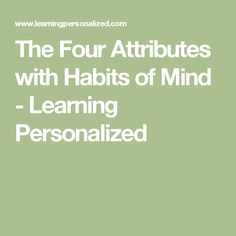 The Four Attributes with Habits of Mind - Learning Personalized