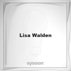Lisa Walden: Page about Lisa Walden #member #website #sysoon #about