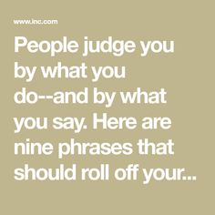 People judge you by what you do--and by what you say. Here are nine phrases that should roll off your lips every single day.