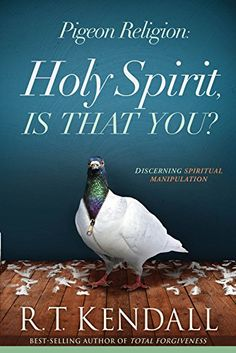Pigeon Religion: Holy Spirit, Is That You?: Discerning Spiritual Manipulation by R.T Kendall