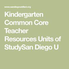 Kindergarten Common Core Teacher ResourcesUnits of StudySan Diego U