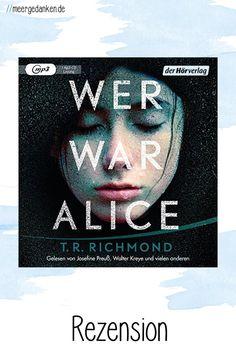 Wer war Alice von T.R. Richmond ist spannend, verstörend und am Ende fragt man sich, wer von allen eigentlich am merkwürdigsten ist? Alice, Vegan Desserts, Great Books, Books For Kids, Parents