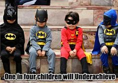 one in four children will underachieve. giggle :D