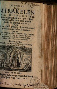 Historie vande mirakelen die onlancx in grooten ghetale ghebeurt zyn, door ... - Philippus Numan - Google Books
