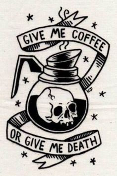 Give me coffee or give me death tattoo