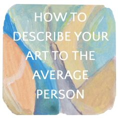 Post image for Five Tips for Describing Your Artwork to the Average Person