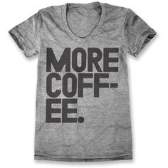 More Coffee Womens ($28) ❤ liked on Polyvore featuring tops, t-shirts, shirts, print shirts, patterned shirts, coffee t shirts, pattern t shirt and print t shirts