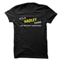 Its a HADLEY thing... you wouldnt understand!