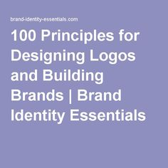 100 Principles for Designing Logos and Building Brands | Brand Identity Essentials