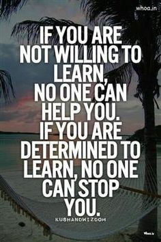 "Download The Education Thought ,""If You Are Not Willing To Learn, No One Can Help You. If You Are Determined To Learn, No…"
