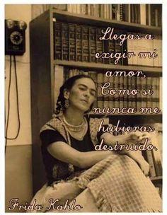 ¿Llegas a exigir amor? - Frida Kahlo