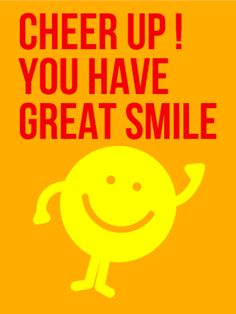 Cheer Up You Have Great Smile