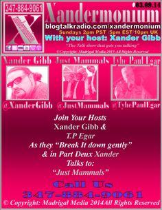 """PLEASE SHARE THIS EVENT, THANK YOU :) Sunday March 9th 2014 2pm - Pst/5pm - Est/10pm - Uk   Join  Xander Gibb &  Tyhe Paul Egar As they """"break it down gently"""" https://www.facebook.com/tyhe.egar?fref=ts & In Part two Xander is Joined by: Just-Mammals GY Talking Music! https://www.facebook.com/justmammalsmusic   Call Us 347-884-9061 Follow on Facebook/Twitter & Check his Website.    http://www.blogtalkradio.com/xandermonium/2014/03/09/xandermonium"""