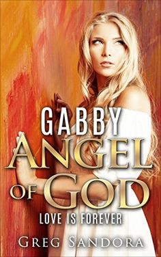 Gabby, Angel of God: Love is Forever: A Supernatural Romance Thriller (Angel Adventures Book 1) by Greg Sandora http://www.amazon.com/dp/B00IJA6XQS/ref=cm_sw_r_pi_dp_dn0uwb07REBH5