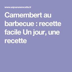 Camembert au barbecue : recette facile Un jour, une recette