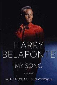 My Song: A Memoir by Harry Belafonte, March 2012
