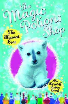The Magic Potions Shop, Book 3, The Blizzard Bear - by Abie Longstaff and Lauren Beard