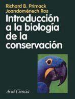 Introducción a la biología de la conservación / Richard B. Primack y Joandomènec Ros. - Barcelona : Ariel, 2002.
