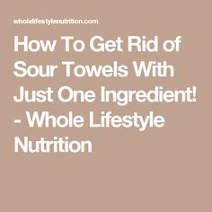How To Get Rid of Sour Towels With Just One Ingredient! - Whole Lifestyle Nutrition