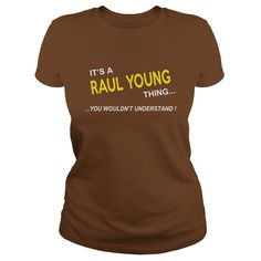 Raul Young, It's Raul Young Thing YOU WOULDNT UNDERSTAND, Raul Young Tshirt, Raul Young Tshirts, Raul Young T-Shirts, Raul Young T-Shirt, tee Shirt Hoodie Sweat Vneck #gift #ideas #Popular #Everything #Videos #Shop #Animals #pets #Architecture #Art #Cars #motorcycles #Celebrities #DIY #crafts #Design #Education #Entertainment #Food #drink #Gardening #Geek #Hair #beauty #Health #fitness #History #Holidays #events #Home decor #Humor #Illustrations #posters #Kids #parenting #Men #Outdoors…
