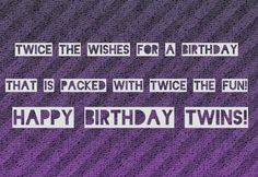 """Message For Twin Sisters. Double Trouble some might say When its Birthday time for twins but to me you are both as"""" twice as nice."""" I wish you a wonderful day. Birthday Wishes for Twins Girls or Boys Twins Birthday Quotes, Birthday Wishes For Twins, Birthday Verses, Twin Birthday, Happy Birthday Quotes, Birthday Cards, Twin Quotes, Twin Sayings, Brother N Sister Quotes"""