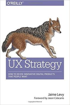 UX Strategy: How to Devise Innovative Digital Products that People Want: Levy: 9781449372866: AmazonSmile: Books