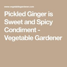 Pickled Ginger is Sweet and Spicy Condiment - Vegetable Gardener