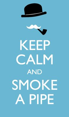 Robbies Bubbles: Keep Calm and Smoke a Pipe...