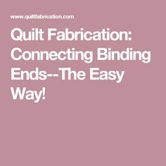 Quilt Fabrication: Connecting Binding Ends--The Easy Way!
