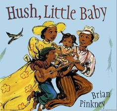 """""""Hush, Little Baby"""" by Brian Pinkney. Andrea and Brian Pinkney are prolific authors and illustrators of picture books featuring African American kids. Among others """"Cindrellon"""", """"The Adventures of Sparrowboy"""", """"Max Found Two Sticks"""", """"Thumbelina"""", """"Sit-In"""", """"Jojos Flying Sidekick"""", """"Duke Ellington"""", """"Sojourner Truth's StepStomp Stride"""", """"Alvin Ailey"""", """"Jackie's Bat"""", """"I Smell Honey"""", """"Watch me dance"""", """"pretty brown face"""", """"shake shake shake"""", """"peggony-po"""" and many many others"""