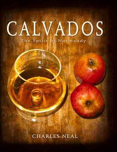 Calvados, the incomparable pear and apple-based brandy from Normandy, France…