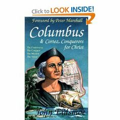 """An excellent book. Read this to get the """"other side of the story!"""" Columbus & Cortez, Conquerors for Christ: John Eidsmoe: 9780892212231: Amazon.com: Books"""