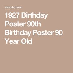 1927 Birthday Poster 90th 90 Year Old Cards Parties